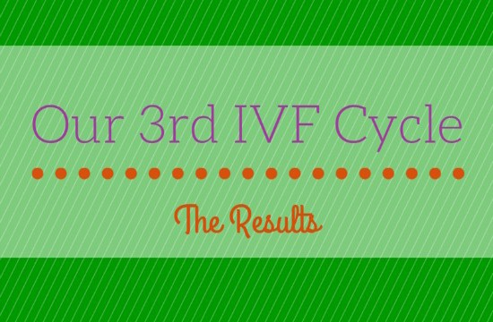 Results of our 3rd IVF Cycle
