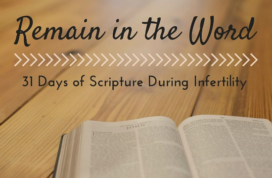 Remain in the Word {31 Days of Scripture During Infertility}