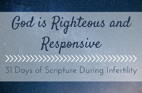 God is Righteous and Responsive {31 Days of Scripture During Infertility}